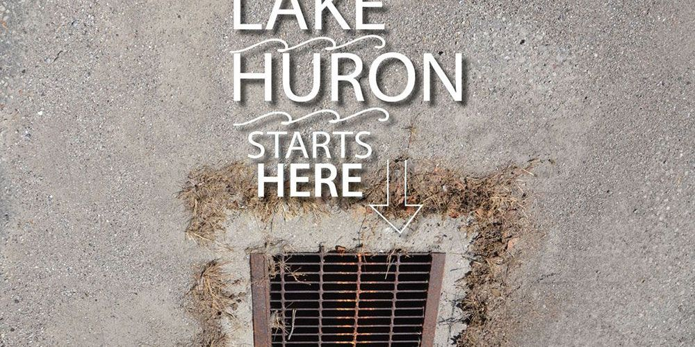 Lake Huron starts on your street ... and in your parking lot ... and in your backyard.